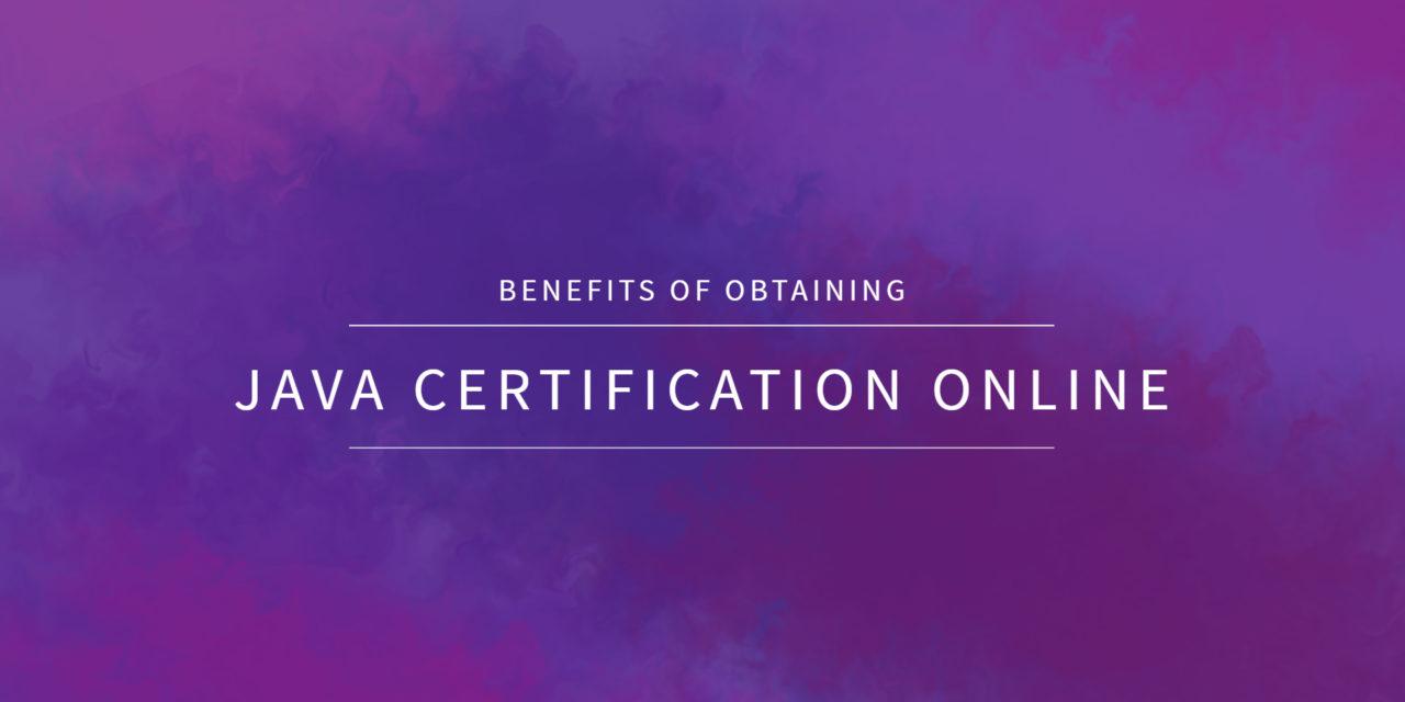 Benefits of obtaining Java certification online